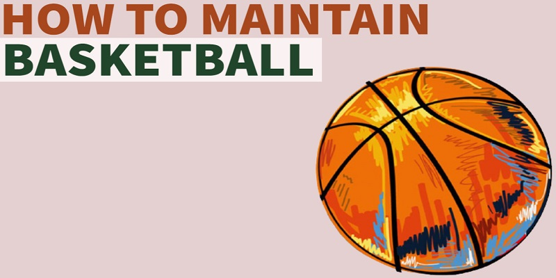 how to maintain your basketball.jpg
